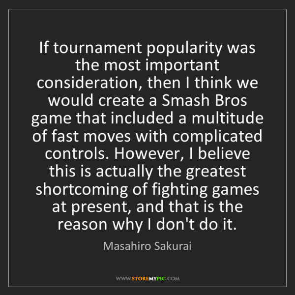 Masahiro Sakurai: If tournament popularity was the most important consideration,...