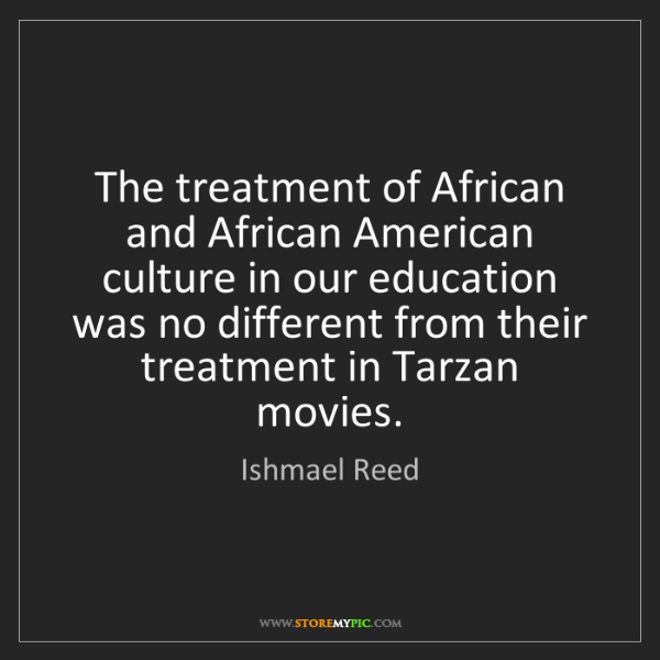 Ishmael Reed: The treatment of African and African American culture...