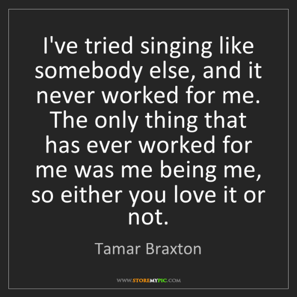Tamar Braxton: I've tried singing like somebody else, and it never worked...