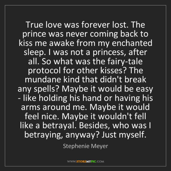 Stephenie Meyer: True love was forever lost. The prince was never coming...