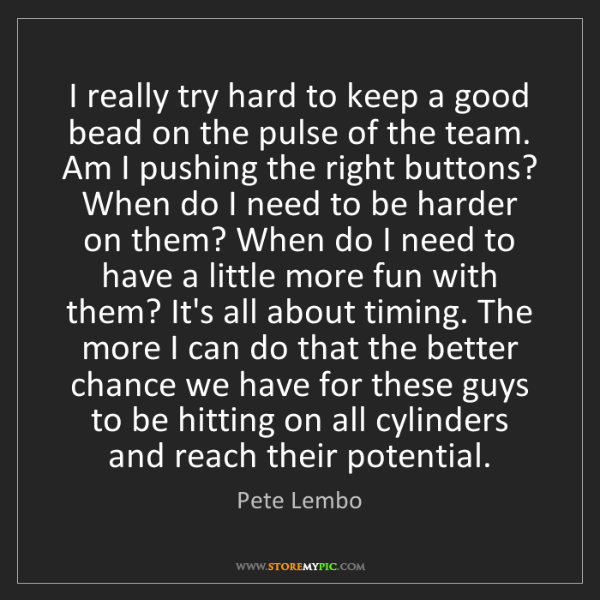 Pete Lembo: I really try hard to keep a good bead on the pulse of...
