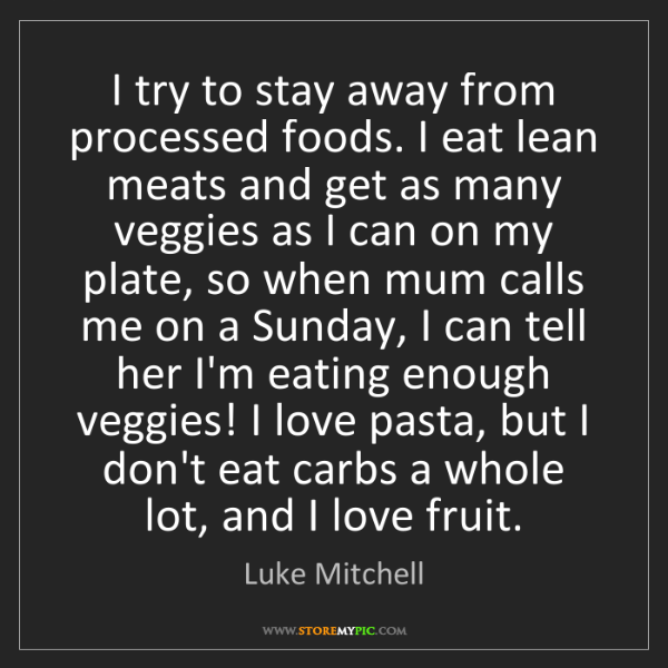 Luke Mitchell: I try to stay away from processed foods. I eat lean meats...