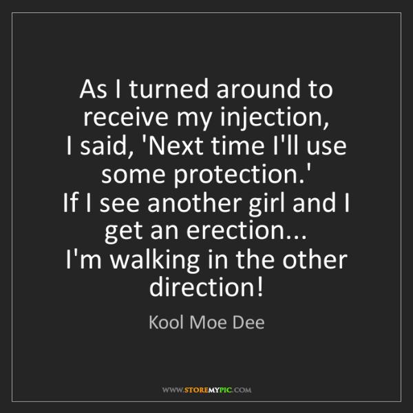 Kool Moe Dee: As I turned around to receive my injection,  I said,...
