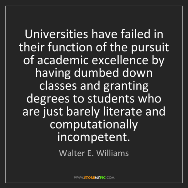 Walter E. Williams: Universities have failed in their function of the pursuit...