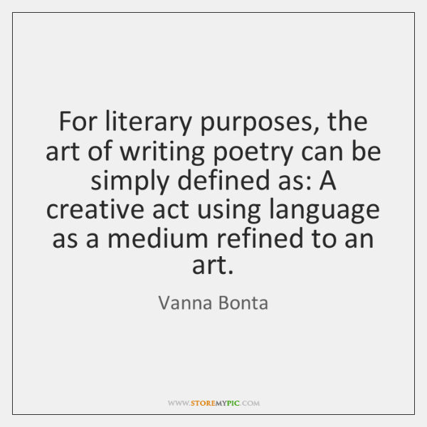 For literary purposes, the art of writing poetry can be simply defined ...
