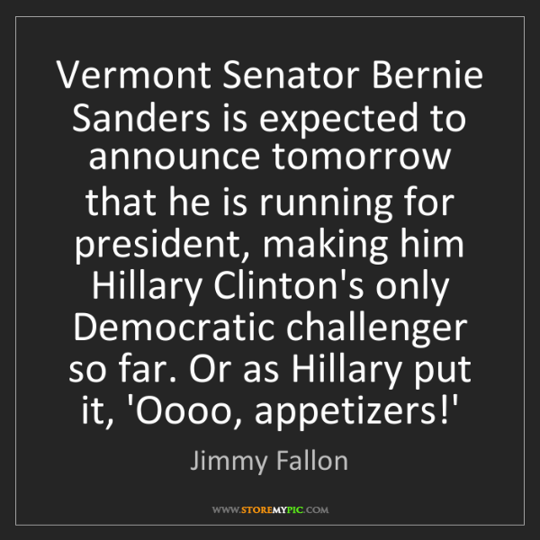 Jimmy Fallon: Vermont Senator Bernie Sanders is expected to announce...