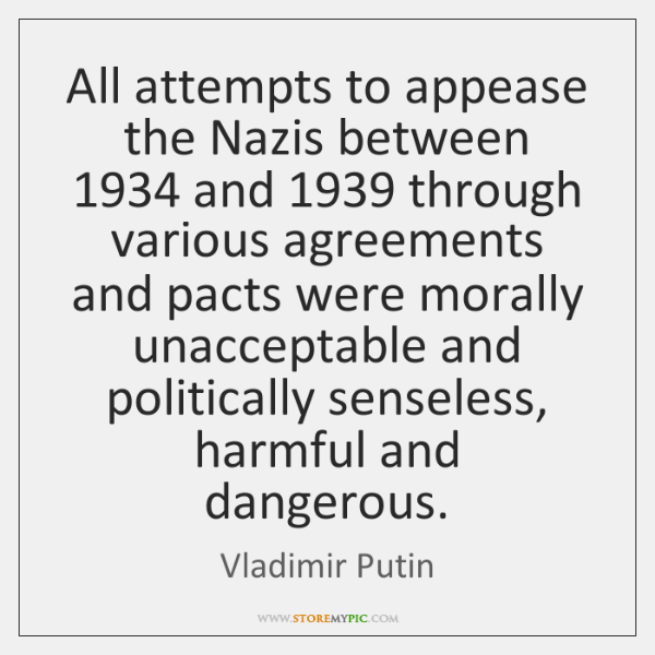 All attempts to appease the Nazis between 1934 and 1939 through various agreements and ...