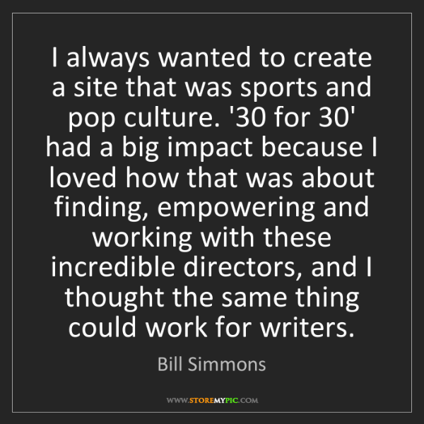 Bill Simmons: I always wanted to create a site that was sports and...
