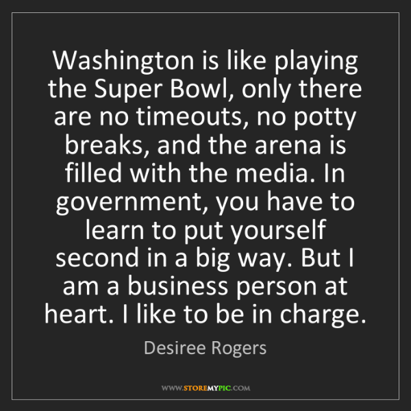 Desiree Rogers: Washington is like playing the Super Bowl, only there...