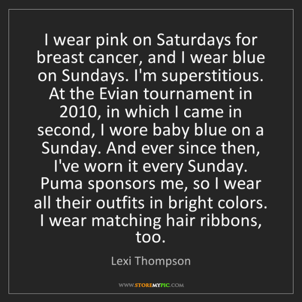 Lexi Thompson: I wear pink on Saturdays for breast cancer, and I wear...