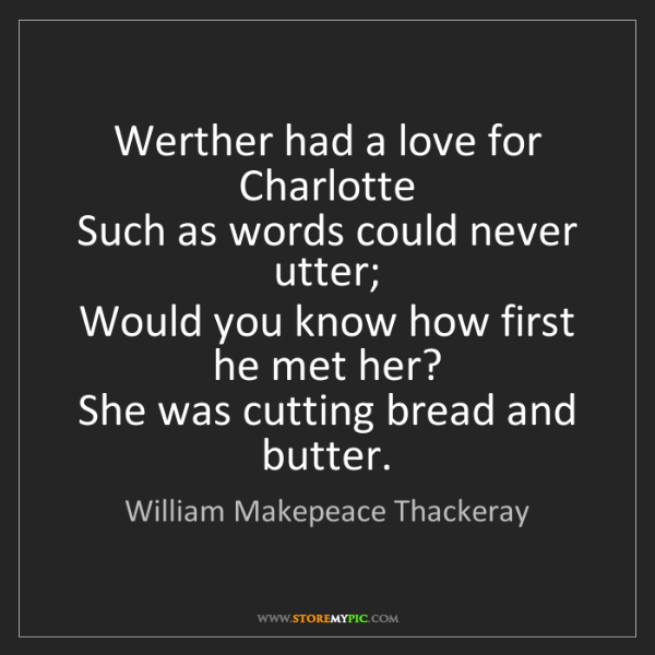 William Makepeace Thackeray: Werther had a love for Charlotte   Such as words could...