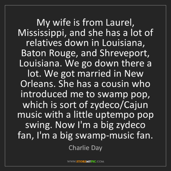 Charlie Day: My wife is from Laurel, Mississippi, and she has a lot...