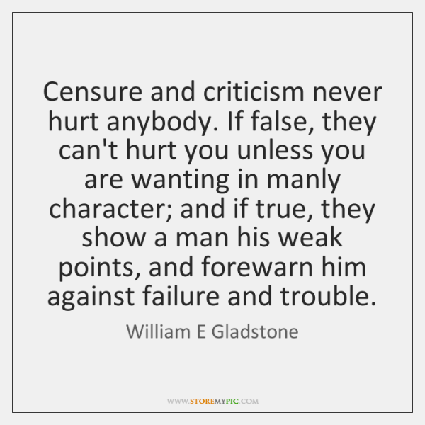Censure And Criticism Never Hurt Anybody If False They Cant Hurt