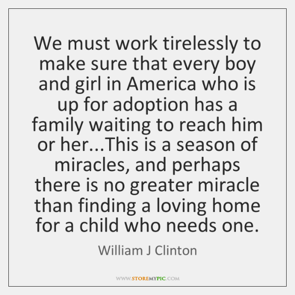We must work tirelessly to make sure that every boy and girl ...