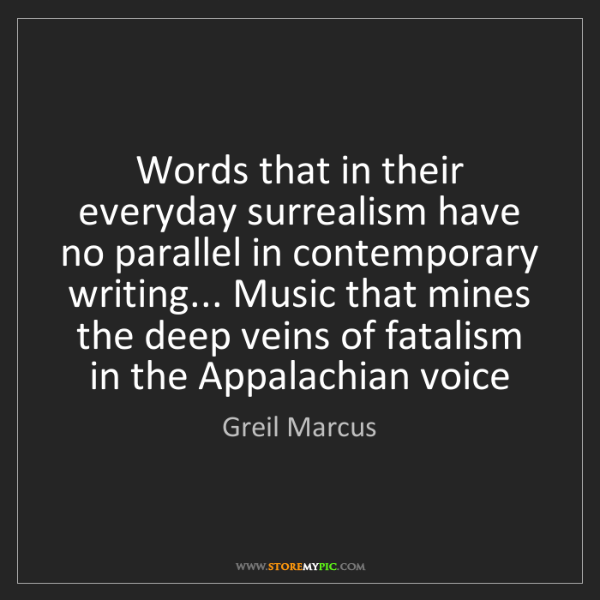 Greil Marcus: Words that in their everyday surrealism have no parallel...