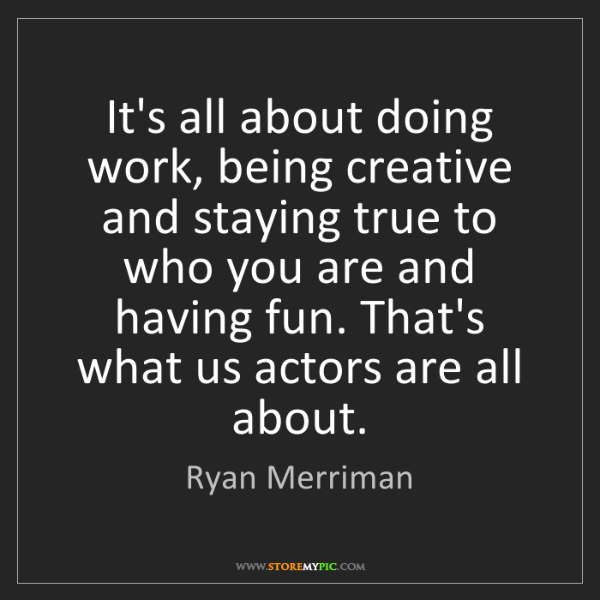 Ryan Merriman: It's all about doing work, being creative and staying...