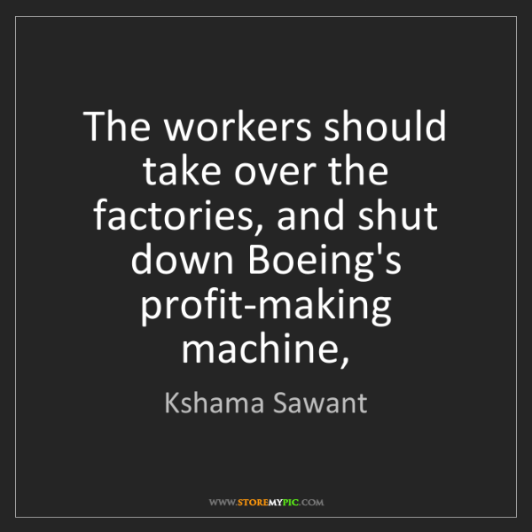 Kshama Sawant: The workers should take over the factories, and shut...