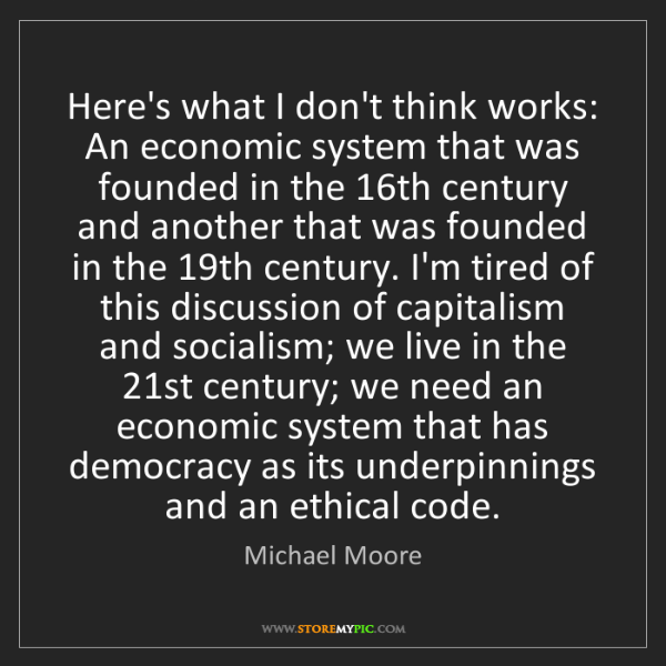 Michael Moore: Here's what I don't think works: An economic system that...