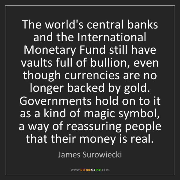 James Surowiecki: The world's central banks and the International Monetary...