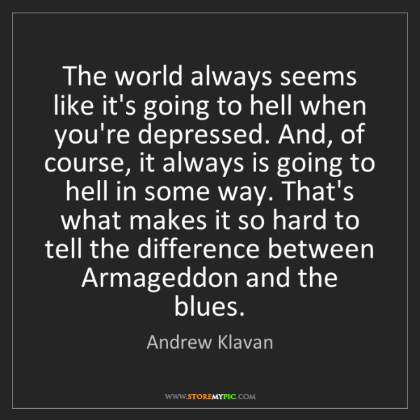 Andrew Klavan: The world always seems like it's going to hell when you're...
