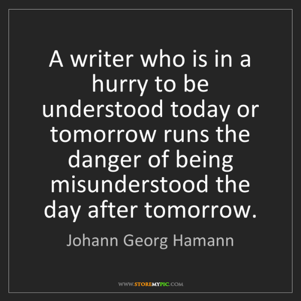 Johann Georg Hamann: A writer who is in a hurry to be understood today or...