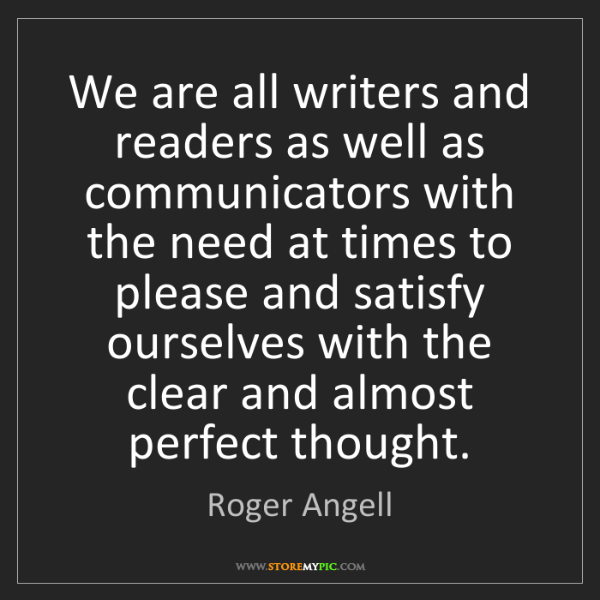 Roger Angell: We are all writers and readers as well as communicators...
