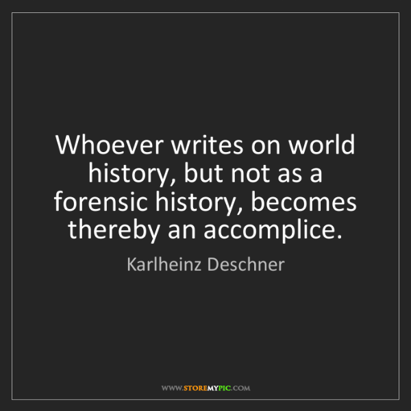 Karlheinz Deschner: Whoever writes on world history, but not as a forensic...