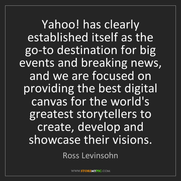 Ross Levinsohn: Yahoo! has clearly established itself as the go-to destination...