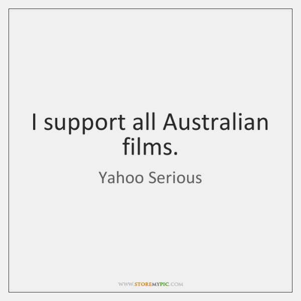 I support all Australian films.