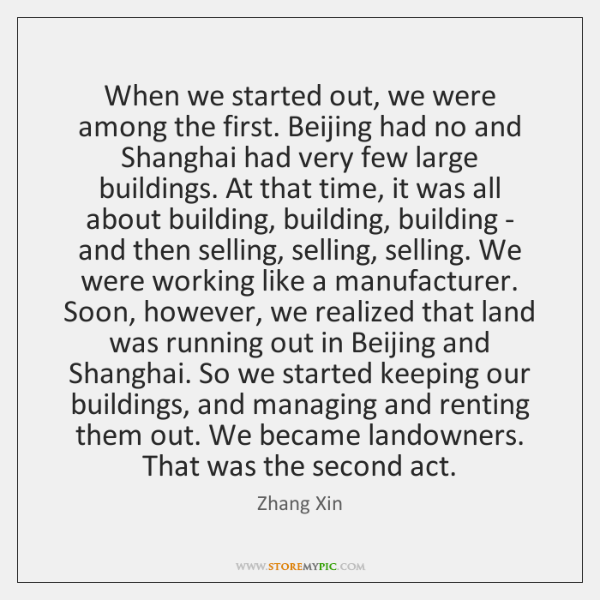 When we started out, we were among the first. Beijing had no ...