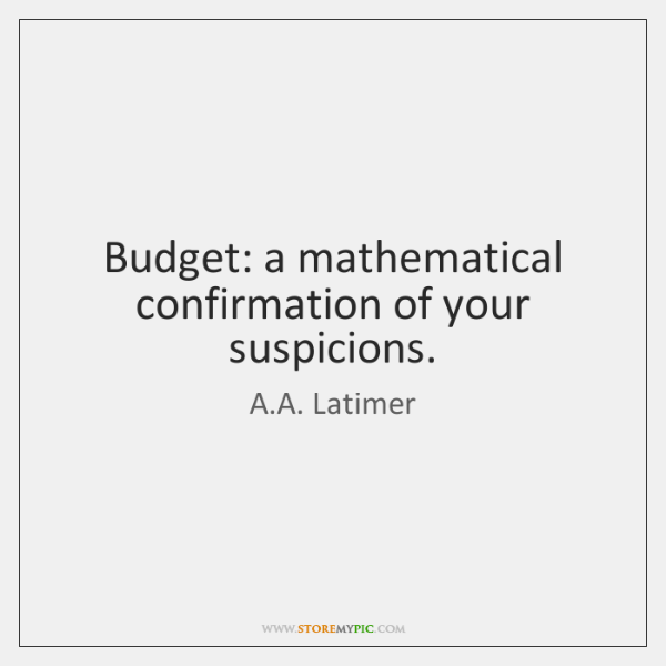 Budget: a mathematical confirmation of your suspicions.