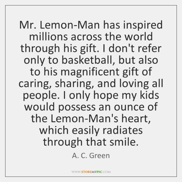 Mr. Lemon-Man has inspired millions across the world through his gift. I ...