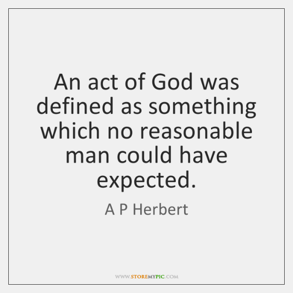 An act of God was defined as something which no reasonable man ...