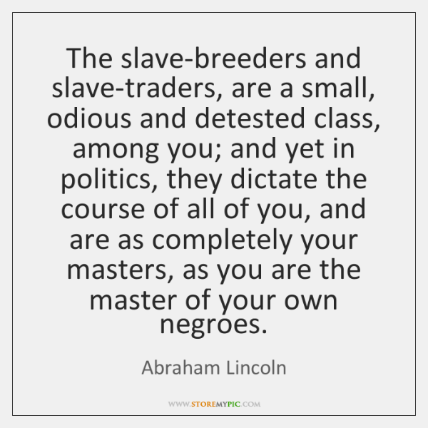 The slave-breeders and slave-traders, are a small, odious and detested class, among ...