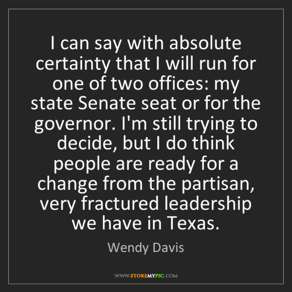 Wendy Davis: I can say with absolute certainty that I will run for...