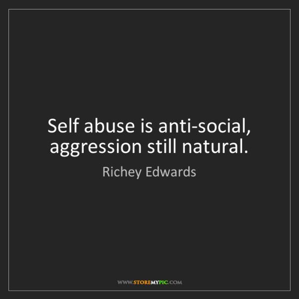 Richey Edwards: Self abuse is anti-social, aggression still natural.
