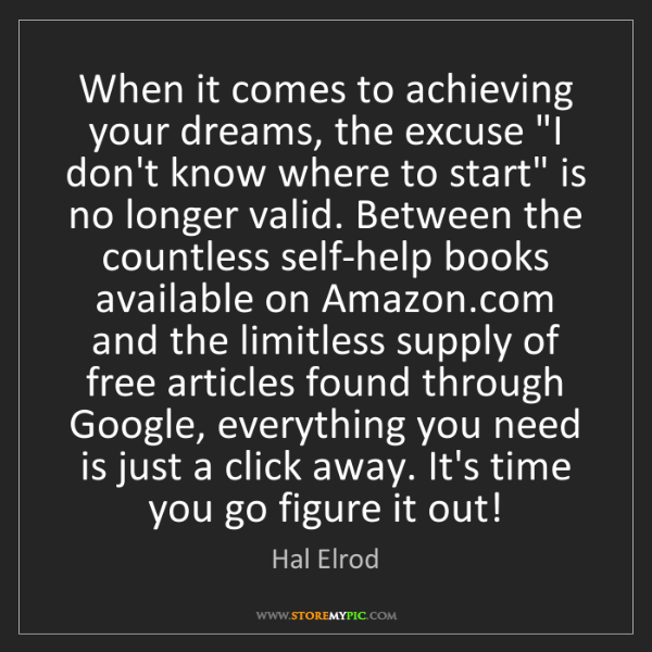 "Hal Elrod: When it comes to achieving your dreams, the excuse ""I..."