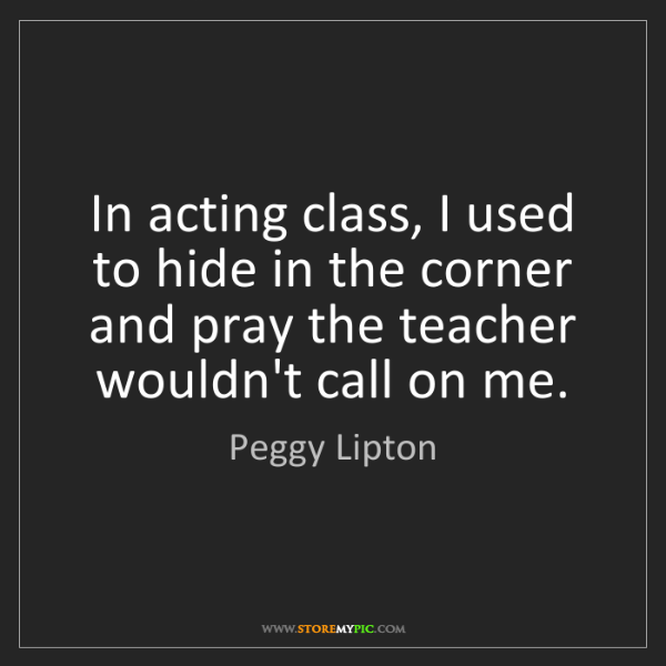 Peggy Lipton: In acting class, I used to hide in the corner and pray...