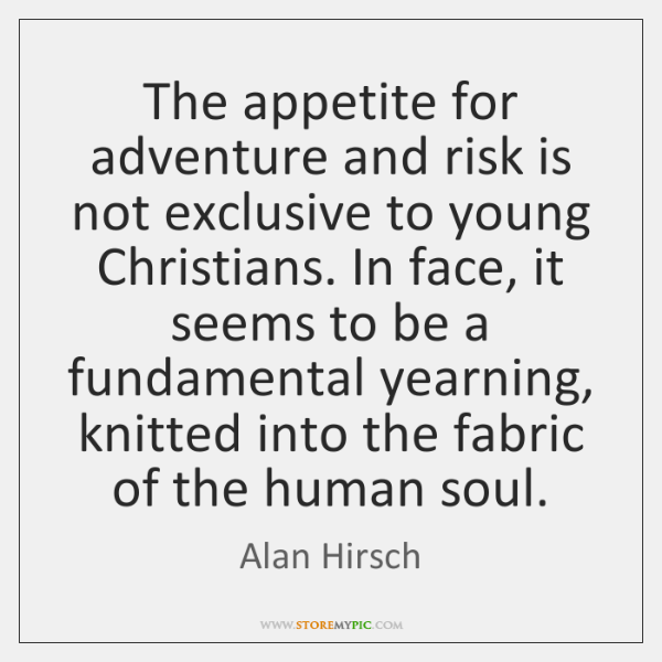 The appetite for adventure and risk is not exclusive to young Christians. ...