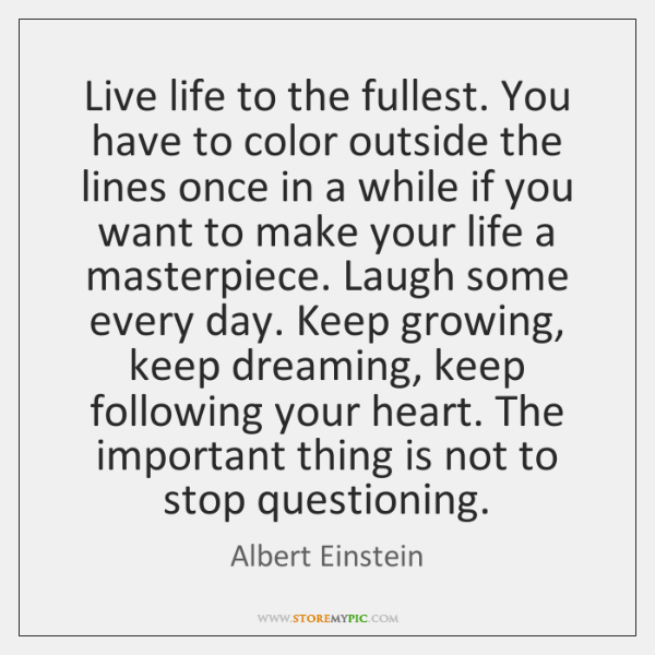 Live Life To The Fullest You Have To Color Outside The Lines
