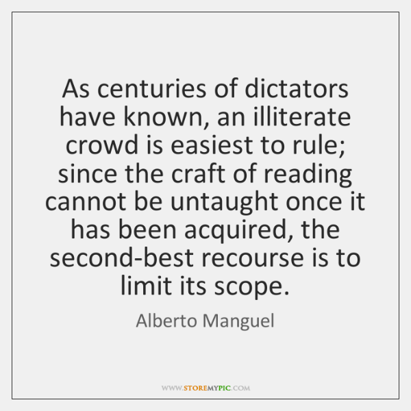 As centuries of dictators have known, an illiterate crowd is easiest to ...