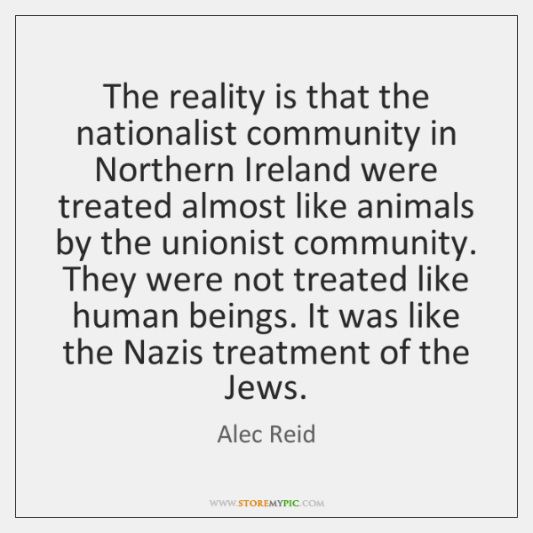 The reality is that the nationalist community in Northern Ireland were treated ...