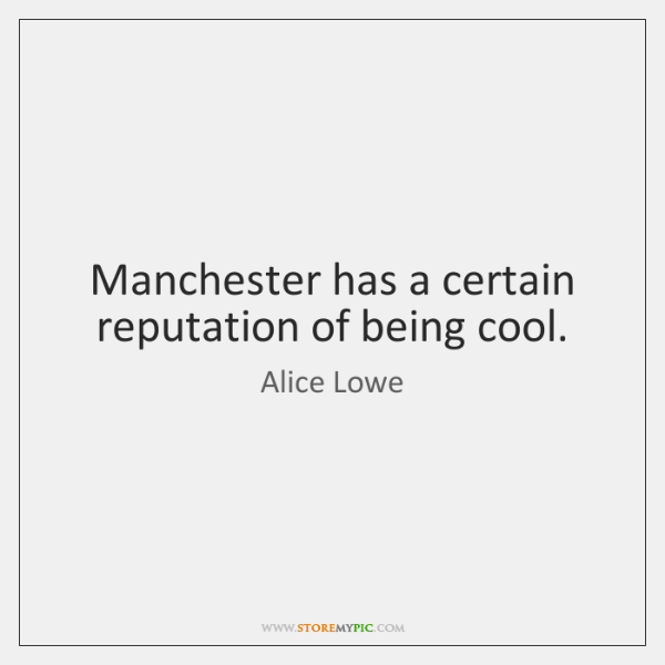 Manchester has a certain reputation of being cool.