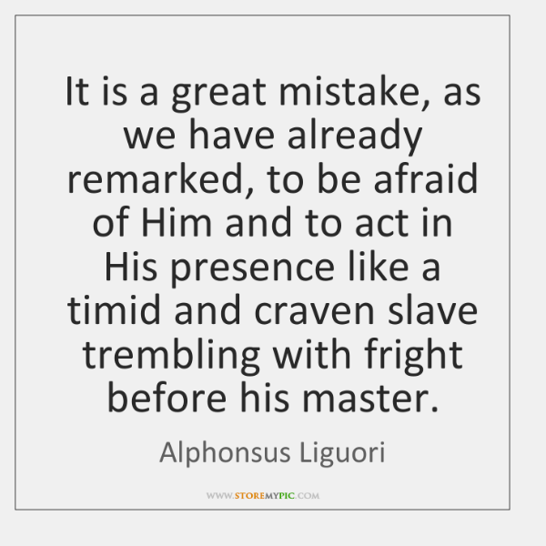 It is a great mistake, as we have already remarked, to be ...