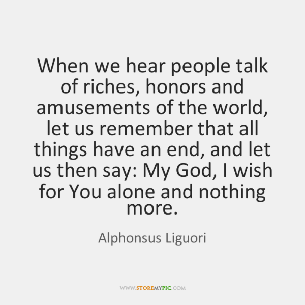 When we hear people talk of riches, honors and amusements of the ...