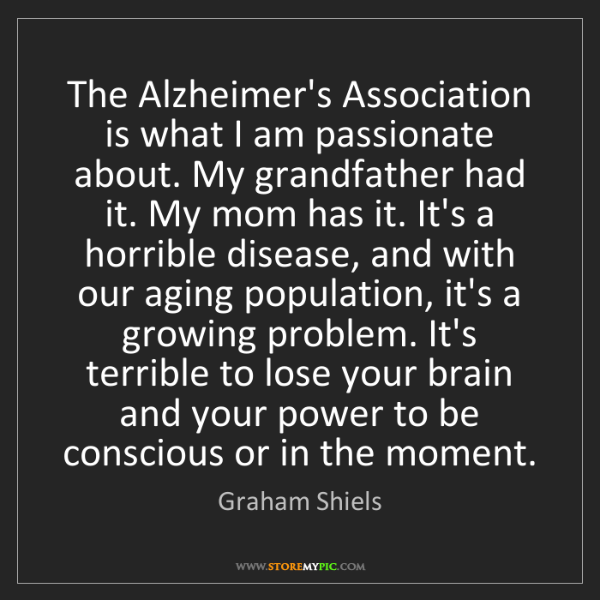 Graham Shiels: The Alzheimer's Association is what I am passionate about....