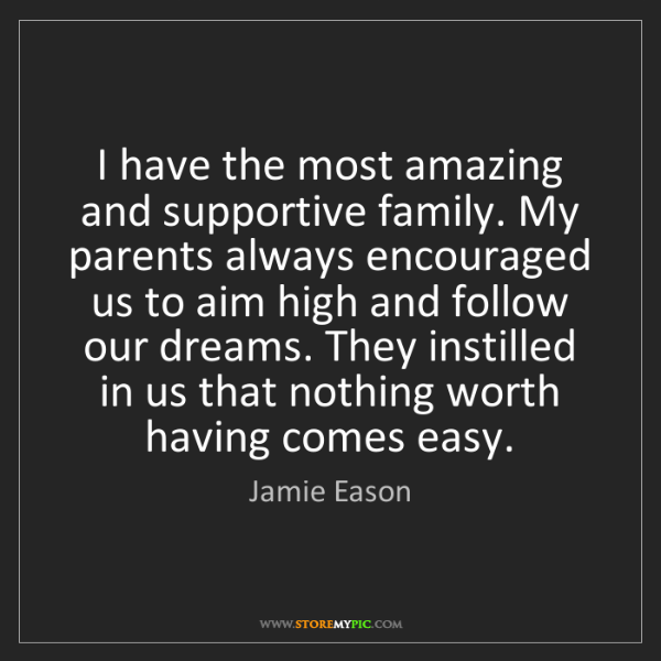 Jamie Eason: I have the most amazing and supportive family. My parents...
