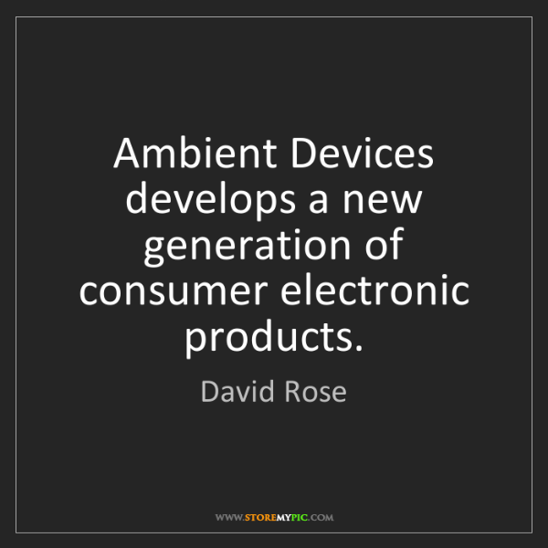 David Rose: Ambient Devices develops a new generation of consumer...