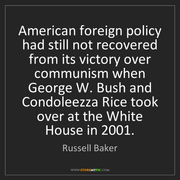 Russell Baker: American foreign policy had still not recovered from...