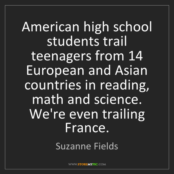 Suzanne Fields: American high school students trail teenagers from 14...